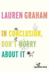 In Conclusion, Don't Worry About It Pdf Book