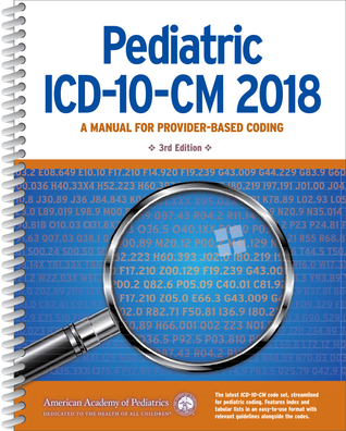 Pediatric ICD-10-CM 2018: A Manual for Provider-Based Coding