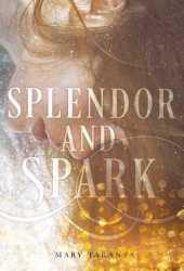 Splendor and Spark (Shimmer and Burn, #2)