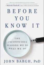 Before You Know It: The Unconscious Reasons We Do What We Do Pdf Book