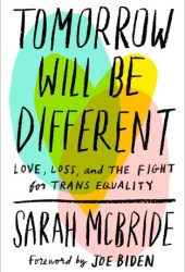 Tomorrow Will Be Different: Love, Loss, and the Fight for Trans Equality Pdf Book
