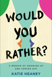Would You Rather : A Memoir of Growing Up and Coming Out Pdf Book