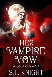 Her Vampire Vow: Reverse Harem Serial (Vampire Bond Part Two)