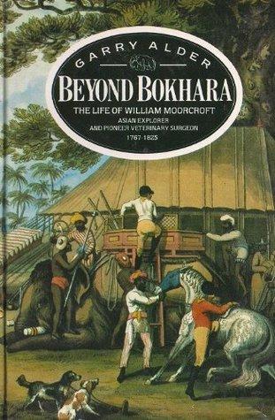 Beyond Bokhara: The Life of William Moorcroft