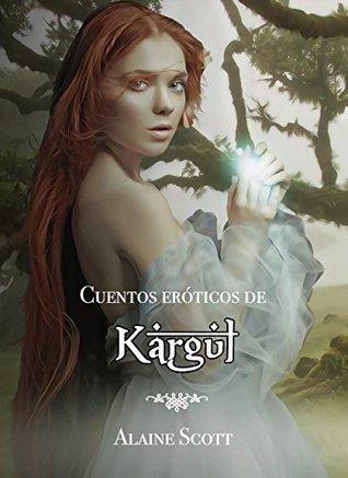 Cuentos eróticos de Kargul I: Edición Especial con las cuatro primeras novelas de la saga romántica erótica.
