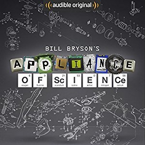 Bill Bryson's Appliance of Science: An Audible Original