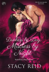 Duchess by Day, Mistress by Night (Rebellious Desires, #1) Pdf Book