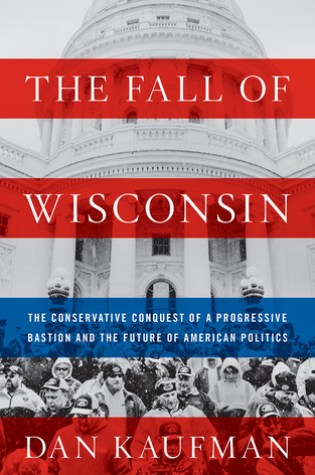 The Fall of Wisconsin: The Conservative Conquest of a Progressive Bastion and the Future of American Politics Book Pdf ePub