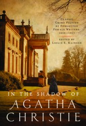 In the Shadow of Agatha Christie: Classic Crime Fiction by Forgotten Female Writers: 1850-1917 Pdf Book