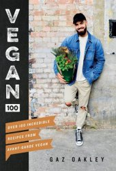 Vegan 100: Over 100 Incredible Recipes from Avant-Garde Vegan Pdf Book
