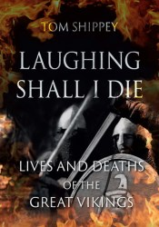 Laughing Shall I Die: Lives and Deaths of the Great Vikings Pdf Book