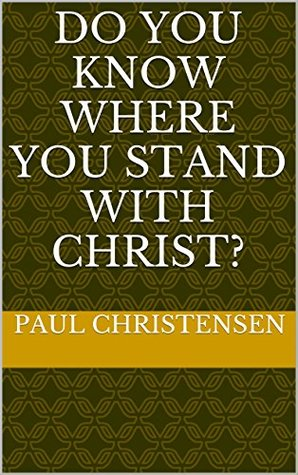 Do You Know Where You Stand With Christ?