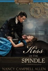 Kiss of the Spindle (Steampunk Proper Romance #2) Pdf Book