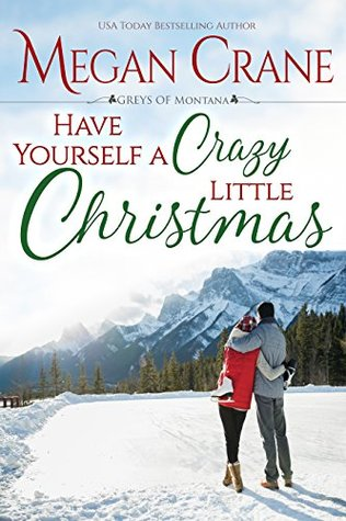 Have Yourself A Crazy Little Christmas (The Greys of Montana Book 5)