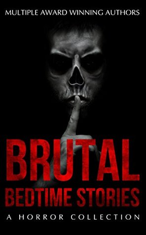 Brutal Bedtime Stories: A Supernatural Horror Story Collection