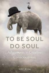 To Be Soul, Do Soul: Adventures In Creative Consciousness Pdf Book
