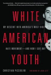 White American Youth: My Descent into America's Most Violent Hate Movement—and How I Got Out Pdf Book