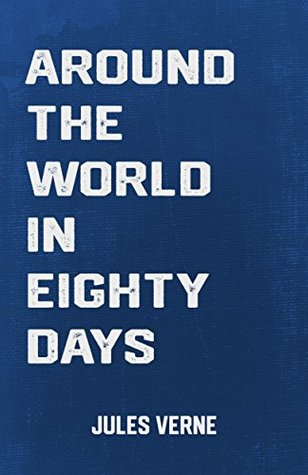 Around the World in Eighty Days: the Classic Adventure Novel by Jules Verne (Classic Books)