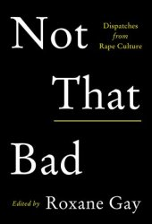 Not That Bad: Dispatches from Rape Culture Book Pdf