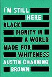 I'm Still Here: Black Dignity in a World Made for Whiteness Pdf Book
