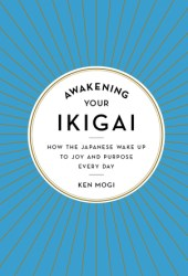 Awakening Your Ikigai: How the Japanese Wake Up to Joy and Purpose Every Day Book Pdf