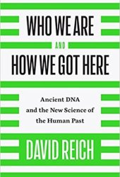 Who We Are and How We Got Here: Ancient DNA and the New Science of the Human Past Book Pdf