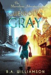 The Marvelous Adventures of Gwendolyn Gray Pdf Book