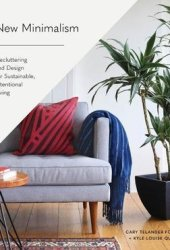 New Minimalism: Decluttering and Design for Sustainable, Intentional Living Book Pdf