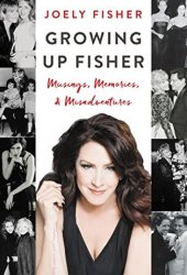 Growing Up Fisher: Musings, Memories, and Misadventures Pdf Book