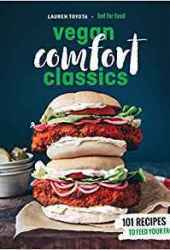 Hot for Food Vegan Comfort Classics: 101 Recipes to Feed Your Face Pdf Book