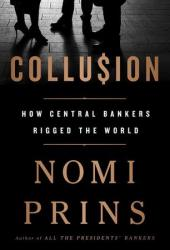 Collusion: How Central Bankers Rigged the World Pdf Book