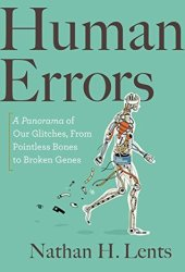 Human Errors: A Panorama of Our Glitches, from Pointless Bones to Broken Genes Pdf Book