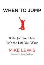 When to Jump: If the Job You Have Isn't the Life You Want Pdf Book