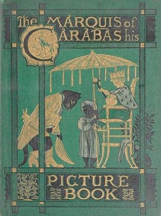 The Marquis of Carabas Picture Book: Containing Puss in Boots, Old Mother Hubbard, Valentine and Orson,The Absurd A B C