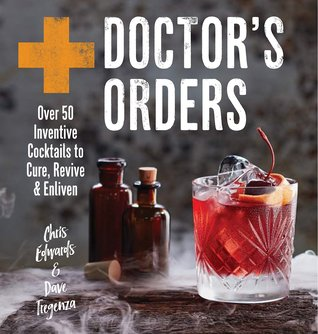 Doctor's Orders: Over 50 inventive cocktails to cure, revive & enliven