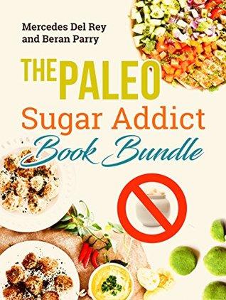 Paleo Diet: The Paleo Sugar Addict Book Bundle: Reverse Diabetes, Sugar Free, Gluten Free, Grain Free, Delicious Paleo Meals and Treats, Anti Inflammatory