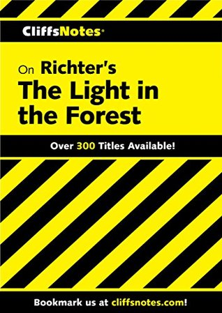 CliffsNotes on Richter's The Light in the Forest (Cliffsnotes Literature Guides)