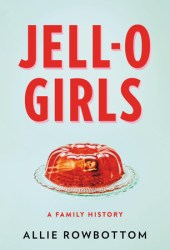 Jell-O Girls: A Family History Pdf Book