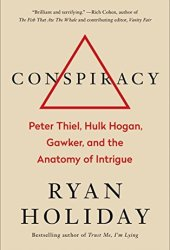 Conspiracy: Peter Thiel, Hulk Hogan, Gawker, and the Anatomy of Intrigue Book Pdf