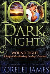 Wound Tight: A Rough Riders/Blacktop Cowboys® Crossover (1001 Dark Nights #87) Pdf Book