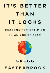 It's Better Than It Looks: Reasons for Optimism in an Age of Fear Pdf Book
