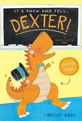 It's Show and Tell, Dexter! (Dexter T. Rexter Series Book 2) Pdf Book