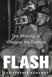 Flash: The Making of Weegee the Famous Pdf Book