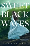 Sweet Black Waves by Kristina Pérez