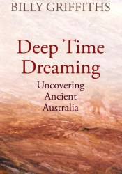 Deep Time Dreaming: Uncovering Ancient Australia Pdf Book