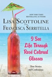I See Life Through Rosé-Colored Glasses (The Amazing Adventures of an Ordinary Woman, #9) Pdf Book