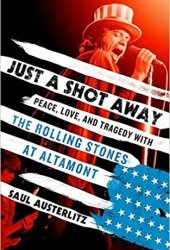Just a Shot Away: Peace, Love, and Tragedy with the Rolling Stones at Altamont Pdf Book