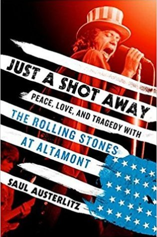Just a Shot Away: Peace, Love, and Tragedy with the Rolling Stones at Altamont Book Pdf ePub