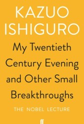 My Twentieth Century Evening and Other Small Breakthroughs: The Nobel Lecture Pdf Book