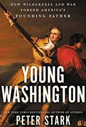 Young Washington: How Wilderness and War Forged America's Founding Father Pdf Book
